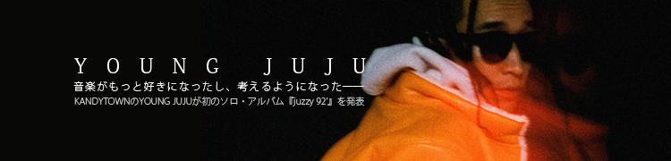 音楽がもっと好きになったし、考えるようになった——KANDYTOWNのYOUNG JUJUが初のソロ・アルバム『juzzy 92'』を発表