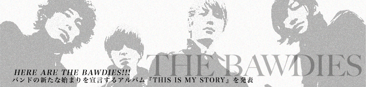HERE ARE THE BAWDIES!!! バンドの新たな始まりを宣言するアルバム『THIS IS MY STORY』を発表