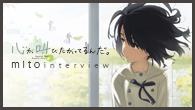 """[インタビュー]<br />""""あの花""""スタッフが贈る劇場アニメ『心が叫びたがってるんだ。』公開——物語のキーとなる音楽を手がけたミトが語る"""