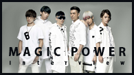 [���󥿥ӥ塼]������ܳ�Ū�����ܿʽФ�̤���C-POP NO.1 EDM�Х�ɡ�MAGIC POWER��MP�⸸���̡ˤ�����