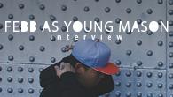 [インタビュー]<br />音楽に対してハングリーであるということ FEBB AS YOUNG MASON