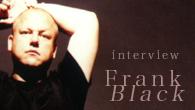 [インタビュー]<br />フランク・ブラック単独来日! ソロ・ベスト盤『93−03』を語る