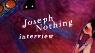 """[インタビュー]<br />異形の楽園""""シャンバラ""""をテーマに三部作を発表!Joseph Nothingが語る!"""