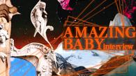 [インタビュー]<br />ブルックリン発ブリット・ポップを通って生み出された、AMAZING BABY独自のモダン・サイケデリア