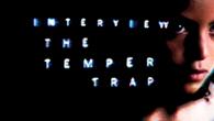 [インタビュー]<br />グルーヴィなサウンド、ソウルフルなファルセット・ヴォイス、エモーショナルなメロディ、壮大なスケール感——ブレイク確実の大型新人、ザ・テンパー・トラップがデビュー!