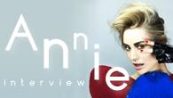 """[インタビュー]<br />【Annie interview】『ドント・ストップ』=""""いい音楽を作り続けることをやめない!"""" ガールズ・エレクトロの先駆者が幅広い音楽性のアルバムで見せた""""思い"""""""