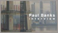 """[インタビュー]<br />テーマは""""郷愁""""——インターポールのフロントマン、ポール・バンクスの2ndソロ『バンクス』堂々完成!"""