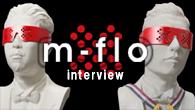 [インタビュー]<br />5年間にわたるビッグ・プロジェクト〈Loves〉シリーズ完結! m-flo、ベスト・アルバム『Award SuperNova -Loves Best-』を発表
