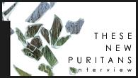 [インタビュー]<br />【THESE NEW PURITANS】もっと直接的にエモーショナルな意欲作『フィールド・オブ・リーズ』を発表!