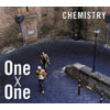 CHEMISTRY / One×One [CCCD] [廃盤]