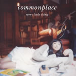 Every Little Thing / commonplace [CCCD]