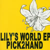 PICK2HAND / LILY'S WORLD EP