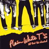 プレイン・ホワイト・ティーズ / オール・ザット・ウィー・ニーディッド [CD] [アルバム] [2005/02/16発売]