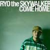 RYO the SKYWALKER / COME HOME [廃盤]