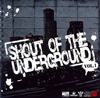 SHOUT OF THE UNDERGROUND VOL.1