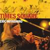エリック・ミヤシロ / TIMES SQUARE LIVE AT STB139
