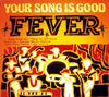 YOUR SONG IS GOOD / FEVER