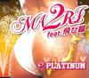 PLATINUM / MA2RI feat.飛び蹴 / 'Cuz I am...