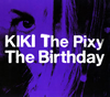 The Birthday / KIKI The Pixy