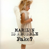 Fake? / MARILYN IS A BUBBLE