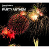 Grand Gallery presents PARTY ANTHEM