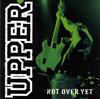 UPPER / NOT OVER YET