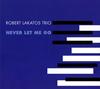 ロバート・ラカトシュ・トリオ / NEVER LET ME GO