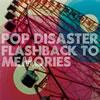 POP DISASTER / FLASHBACK TO MEMORIES