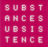 SUBSTANCE / SUBSISTENCE