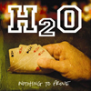 H2O / ナッシング・トゥ・プルーヴ [CD] [アルバム] [2008/05/27発売]