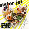 sister jet / our first love EP [CD] [アルバム] [2008/06/04発売]
