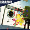 EGG BRAIN / What's Gonna Come Out
