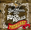 TOTALFAT / FOR WHOM THE ROCK ROLLS