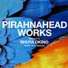 PIRAHNAHEAD / PIRAHNAHEAD WORKS Selected by SHUYA OKINO(Kyoto Jazz Massive) [CD] [アルバム] [2009/06/03発売]