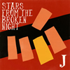 J / STARS FROM THE BROKEN NIGHT