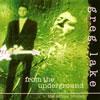 グレッグ・レイク / フロム・ジ・アンダーグラウンド VOL.1 [紙ジャケット仕様] [SHM-CD] [限定] [アルバム] [2010/04/21発売]