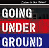 GOING UNDER GROUND / LISTEN TO THE STEREO!!