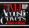 MJ Acoustic Covers〜Tribute to Michael〜R.I.P.(1958-2009) [廃盤]