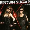 BROWN SUGAR / ballad