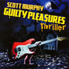 スコット・マーフィー / ギルティ・プレジャーズ スリラー [CD] [アルバム] [2010/12/08発売]