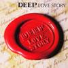 DEEP / LOVE STORY [CD+DVD]