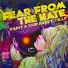 FEAR FROM THE HATE / PAINT A TRIP PARTY [CD] [シングル] [2011/03/16発売]