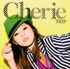 Cherie / TRIP [CD] [シングル] [2011/07/27発売]