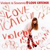 Violent is Savanna / LOVE CATCHER