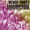 NEVER TRUST LAUGHIN'NOSE [CD] [アルバム] [2012/05/15発売]