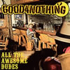 GOOD4NOTHING / ALL THE AWESOME DUDES [CD] [アルバム] [2012/09/19発売]