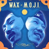 WAXxM.O.J.I. / O.R.E [紙ジャケット仕様]