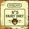 MUDDY APES / FAIRY DIRT No.5