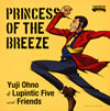 Yuji Ohno&Lupintic Five with Friends / PRINCESS OF THE BREEZE