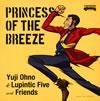 Yuji Ohno&Lupintic Five with Friends / PRINCESS OF THE BREEZE [紙ジャケット仕様] [SHM-CD] [アルバム] [2013/11/13発売]